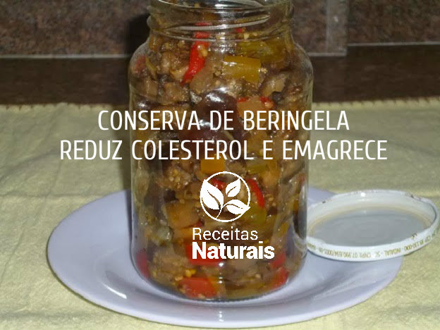 Conserva de Beringela controla colesterol e ajuda emagrecer