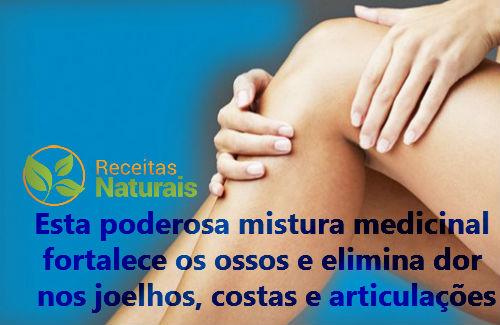 Esta poderosa mistura medicinal fortalece os ossos e elimina dor nos joelhos, costas e articulações