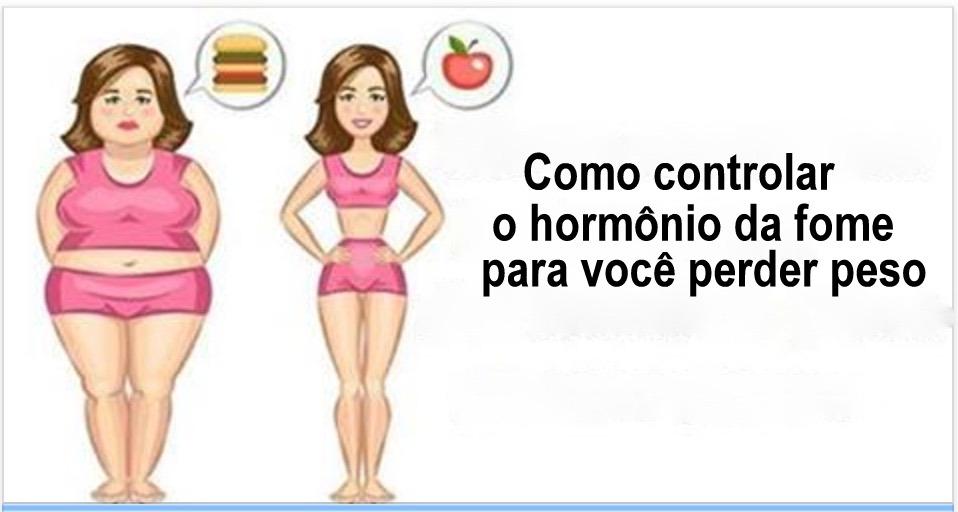 Como controlar o hormônio da fome para você perder peso muito rápido