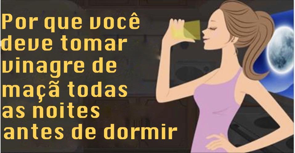 POR QUE VOCÊ DEVE TOMAR VINAGRE DE MAÇÃ TODAS AS NOITES ANTES DE DORMIR!